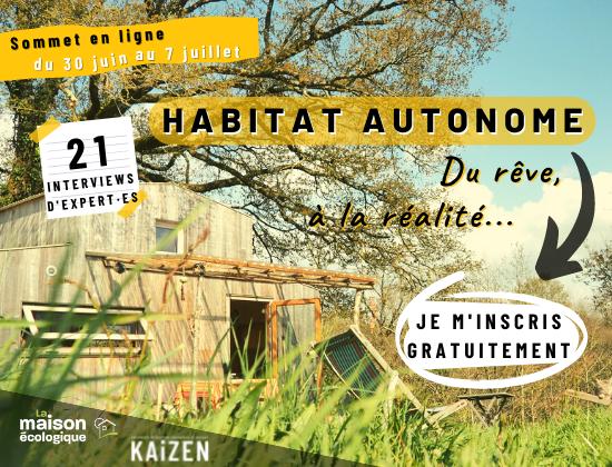 Du 30 juin au 7 juillet : Sommet en ligne «Habitat autonome» avec La Maison Écologique et Kaizen